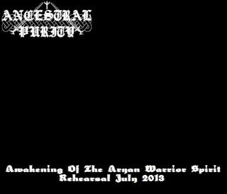 Ancestral Purity - Awakening Of The Aryan Warrior Spirit (Rehearsal July 2013) [Demo] (2013)