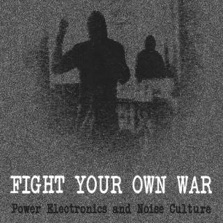 VA - Fight Your Own War: Power Electronics and Noise Culture (2016)