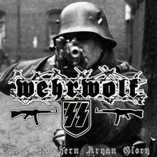 Wehrwolf SS - True Northern Aryan Glory (2018)