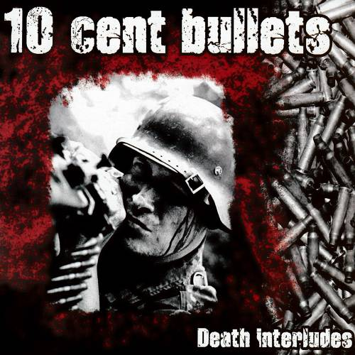 10 Cent Bullets - Death interludes (2019)